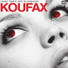 Koufax- Hard times are in fashion
