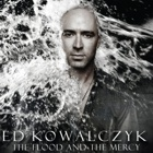 Ed Kowalczyk- The flood and the mercy