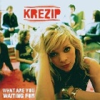 Krezip- What are you waiting for