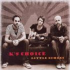 K's Choice - Little echoes