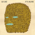La Luz - It's alive