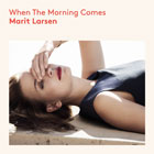 Marit Larsen- When the morning comes