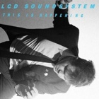LCD Soundsystem- This is happening