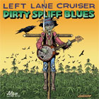 Left Lane Cruiser- Dirty spliff blues