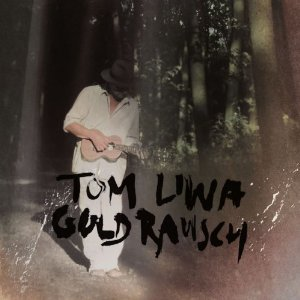 Tom Liwa - Goldrausch