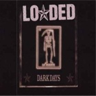 Lo*ded- Dark days