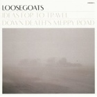Loosegoats- Ideas for to travel down death's merry road
