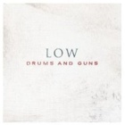 Low - Drums and guns