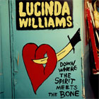 Lucinda Williams- Down where the spirit meets the bone