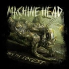 Machine Head- Unto the locust