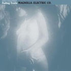 Magnolia Electric Co.- Fading trails