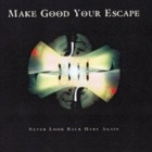 Make Good Your Escape- Never look back here again