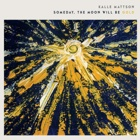 Kalle Mattson- Someday, the moon will be gold