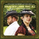 Dawn McCarthy & Bonnie 'Prince' Billy- What the Brothers sang