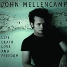John Mellencamp- Life death love and freedom