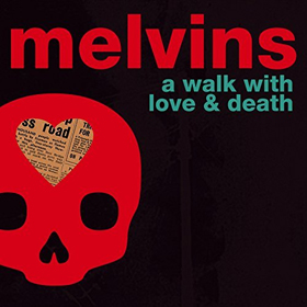 Melvins- A walk with love and death