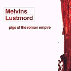Melvins & Lustmørd- Pigs of the Roman empire