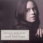 Natalie Merchant- Leave your sleep