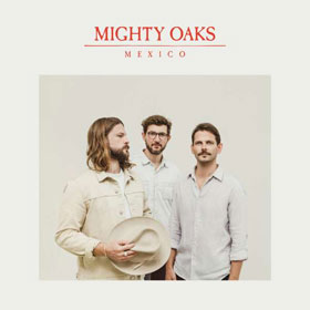 Mighty Oaks- Mexico