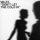 Miles- Don't let the cold in
