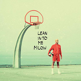 Milow- Lean into me