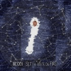 Moddi - Set the house on fire