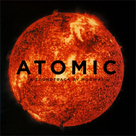 Mogwai- Atomic: A soundtrack by Mogwai