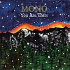 Mono- You are there