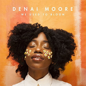 Denai Moore- We used to bloom
