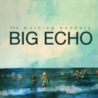 The Morning Benders- Big echo
