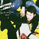 Mother And The Addicts - Take the lovers home tonight