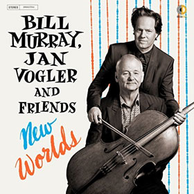 Bill Murray & Jan Vogler- New worlds