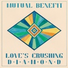 Mutual Benefit- Love's crushing diamond
