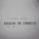 Naked Lunch- Songs for the exhausted