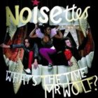 Noisettes- What's the time Mr. Wolf?