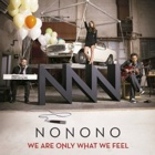 NoNoNo- We are only what we feel