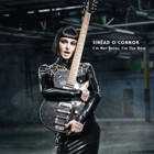 Sinead O'Connor- I'm not bossy, I'm the boss