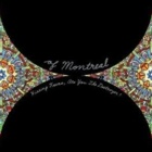 Of Montreal- Hissing fauna, are you the destroyer?