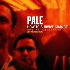 Pale - How to survive chance