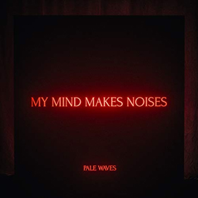 Pale Waves- My mind makes noises