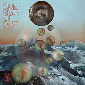 Richard Reed Parry- Quiet river of dust Vol. 2: That side of the river