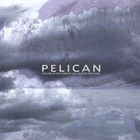 Pelican - The fire in our throats will beckon the thaw
