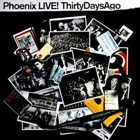 Phoenix - Live! Thirty days ago