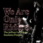 The Jeffrey Lee Pierce Sessions Project- We are only riders