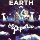 The Pipettes- Earth vs. The Pipettes