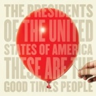 The Presidents Of The United States Of America- These are good times people