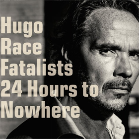 Hugo Race Fatalists- 24 hours to nowhere