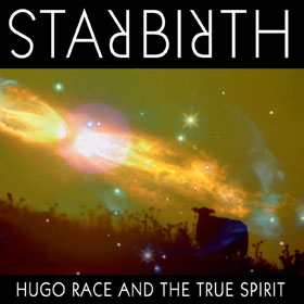 Hugo Race And The True Spirit- Star birth / Star death