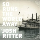 Josh Ritter- So runs the world away