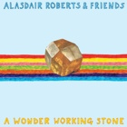 Alasdair Roberts & Friends- A wonder working stone